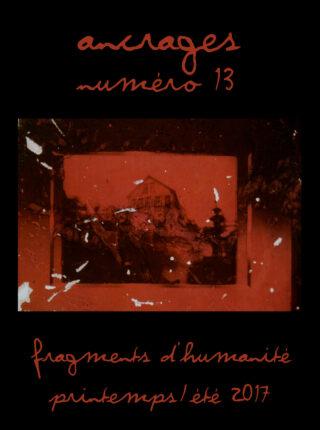 No 13 Fragments d'humanité. printemps/été 2017